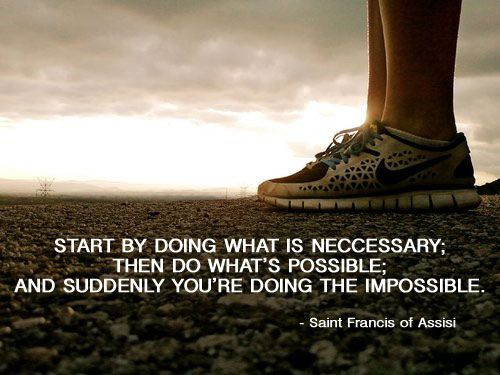 Beginner running plan. Start by doing what is necessary ... and soon you'll be doing the impossible.