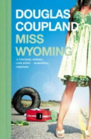 an analysis of miss wyoming a novel by douglas coupland Al s o by dou g l as c o u p l a n d fiction generation x shampoo planet life after  god microserfs girlfriend in a coma miss wyoming all  and can contain  anecdotes, quotations, random musings, philological speculations, literary  criticism and.