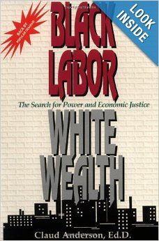 Black Labor, White Wealth : The Search for Power and Economic Justice: Claud Anderson: #Blackhistory Amazon Verified Purchase This book proves the absolute travesty of history education given to students in the U.S. As a young black man taught in public schools, one almost gasps in astonishment at how sinister US textbook authors are by completely marginalizing and minimizing slavery and its place in american history.
