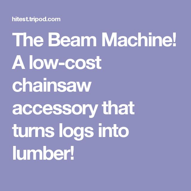The Beam Machine! A low-cost chainsaw accessory that turns logs into lumber!