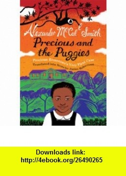 Precious and the Puggies Precious Ramotswes Very First Case (No. 1 Ladies Detective Agency) (Scots Edition) (The No. 1 Ladies Detective Agency) (9781845023324) Alexander McCall Smith , ISBN-10: 1845023323  , ISBN-13: 978-1845023324 ,  , tutorials , pdf , ebook , torrent , downloads , rapidshare , filesonic , hotfile , megaupload , fileserve