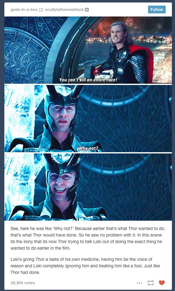 Wow... Thor always shot Loki down, and ignored him... Loki was just getting the upper hand now...