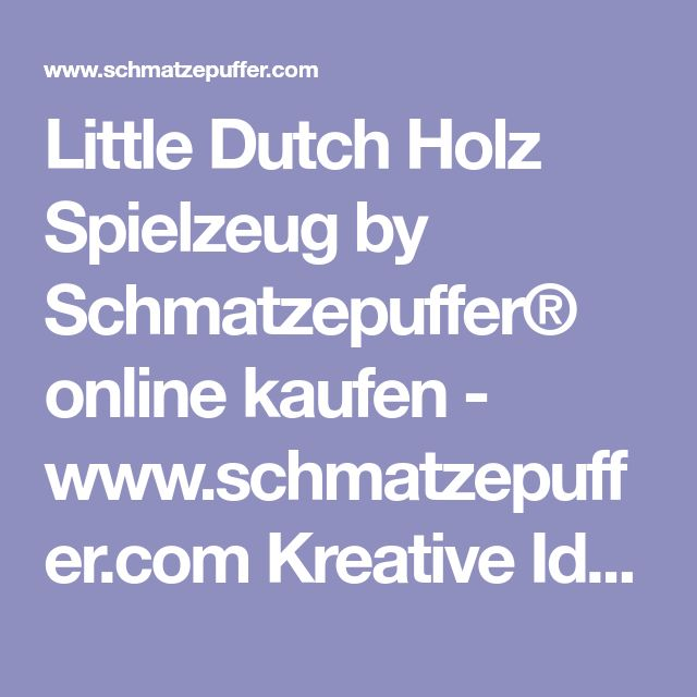 Little Dutch Holz Spielzeug by Schmatzepuffer® online kaufen - www.schmatzepuffer.com Kreative Ideen