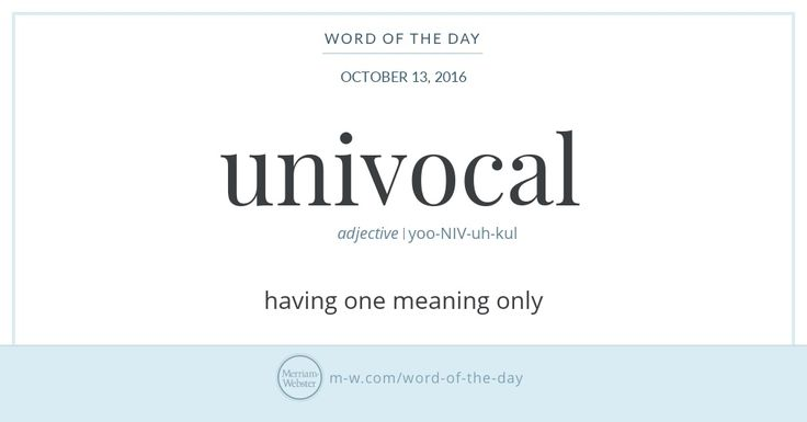Earliest known print evidence of univocal, in the sense of 'having one meaning only,' dates the word to the mid-1500s, somewhat earlier than its more familiar antonym equivocal (meaning 'often