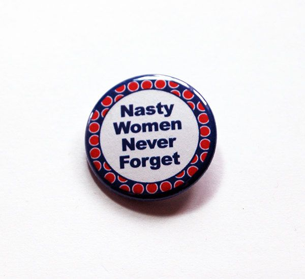 Nasty Women Never Forget, Voting Pin, Election Pin, Such a nasty woman, Election Year, Voting, US Election, womens rights (6181) by KellysMagnets on Etsy