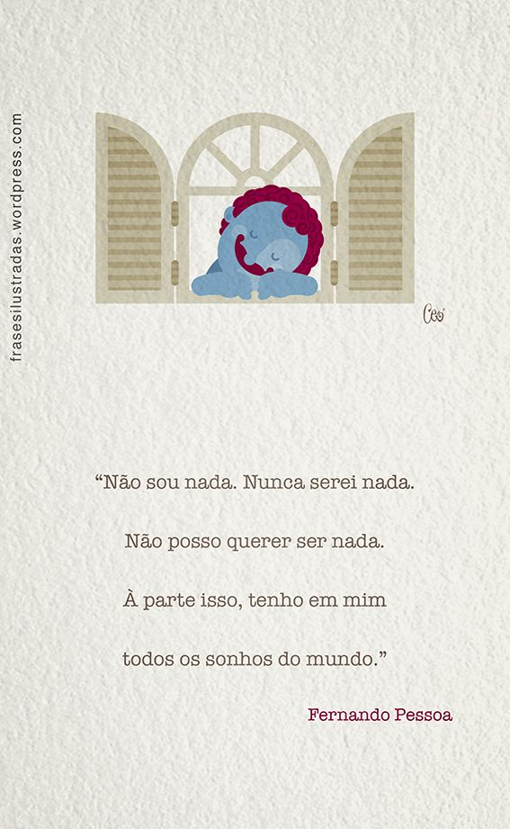 """Fernando Pessoa (1888-1935) foi um poeta, filósofo e escritor português. A frase é o início do poema Tabacaria, escrito em 1928. E lindo. """"Não sou nada. Nunca serei nada. Não posso querer ser…"""