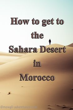 How to get to the Sahara Desert in Morocco - without the tour guide!