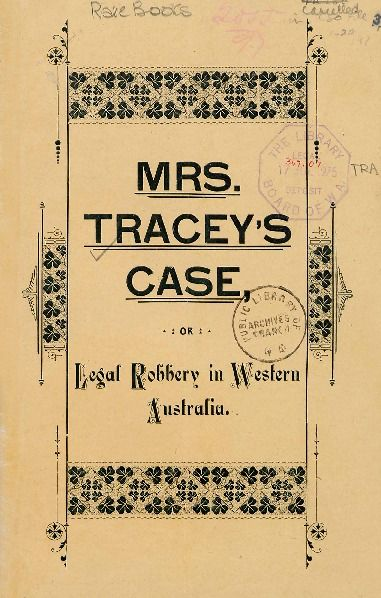 Mrs Tracey's case, or, Legal robbery in Western Australia 1892.  http://encore.slwa.wa.gov.au/iii/encore/record/C__Rb1195309__So00137__Orightresult__U__X3?lang=eng&suite=def