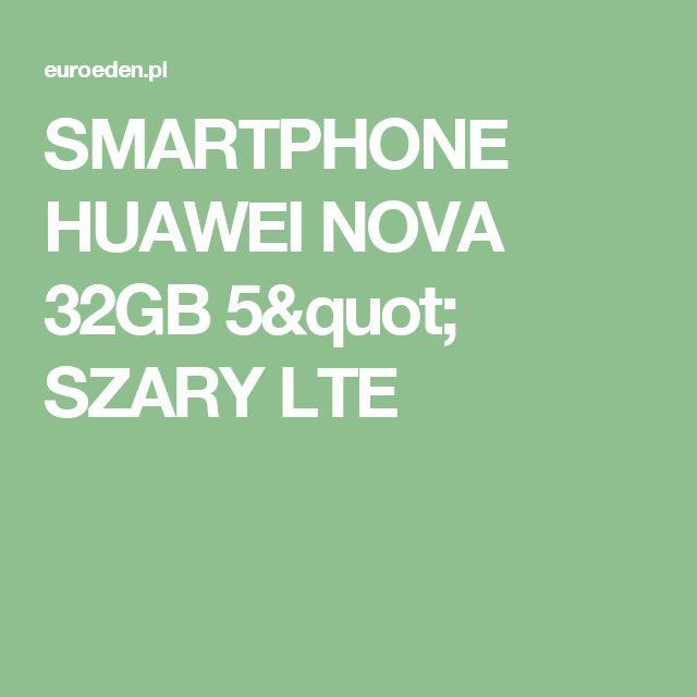 "SMARTPHONE HUAWEI NOVA 32GB 5"" SZARY LTE"