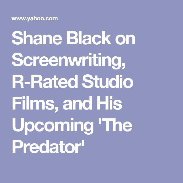 Shane Black on Screenwriting, R-Rated Studio Films, and His Upcoming 'The Predator'
