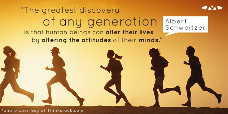 The greatest discovery of any generation is that human beings can alter their lives by altering the attitudes of their minds. - Albert Schweitzer
