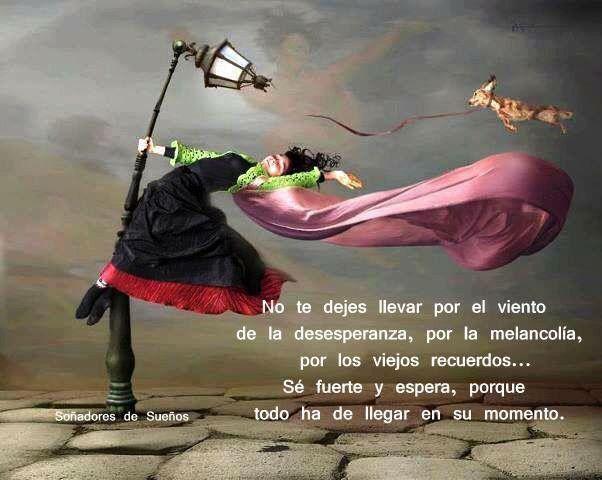 No te dejes llevar x el viento de la desesperanza...