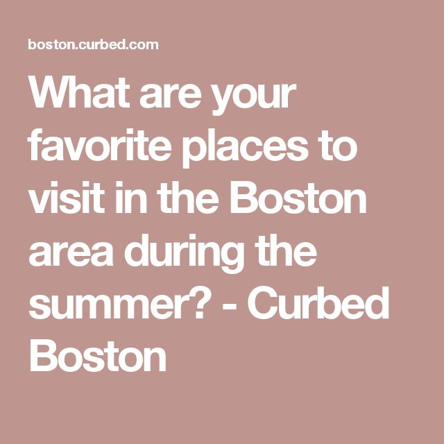 What are your favorite places to visit in the Boston area during the summer? - Curbed Boston