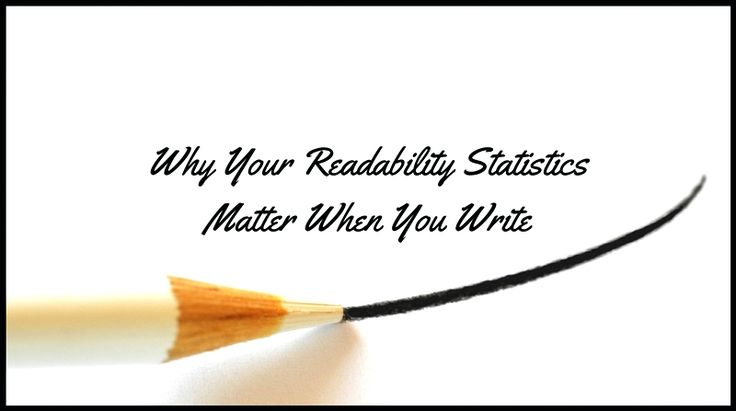Why Your Readability Statistics Matter In Creative Writing, Business Writing, & Blogging - Writers Write