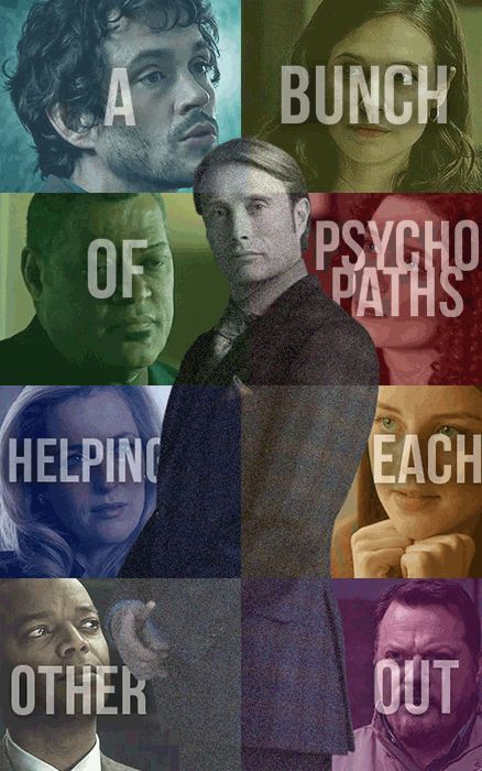 """""""Here we are - a bunch of psychopaths helping each other out.""""-Freddie Lounds, NBC's Hannibal. That's pretty accurate."""