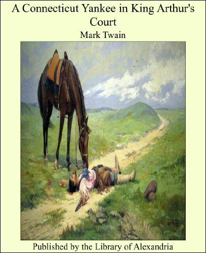A Connecticut Yankee in King Arthur's Court by Mark Twain. $4.12. 406 pages. Publisher: Library of Alexandria (December 27, 2012)