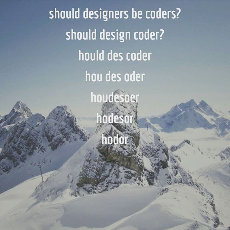 Should designers be coders? via @frankchimero twitter. Btw, reversing the question gets you the same result :-) #coder #designer #gameofthrones  #hodor #winterfell