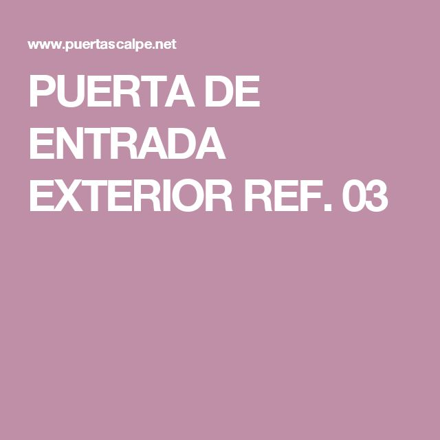 PUERTA DE ENTRADA EXTERIOR REF. 03