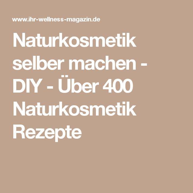 Naturkosmetik selber machen - DIY - Über 400 Naturkosmetik Rezepte