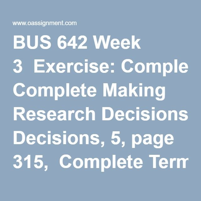 BUS 642 Week 3  Exercise: Complete Making Research Decisions, 5, page 315,  Complete Terms in Review, 1- 3, page 123.  Case study, State Farm: Dangerous Intersections. Answer questions 1 through 5.  Discussion 1, Measurement Scales  Discussion 2, Clarifying the Research Questions