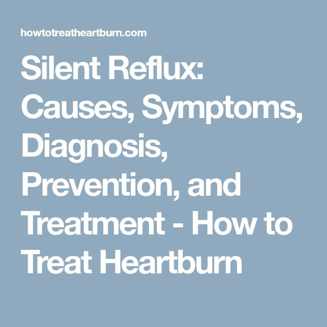 Silent Reflux: Causes, Symptoms, Diagnosis, Prevention, and Treatment - How to Treat Heartburn http://heartburnhit.blogspot.com.co/