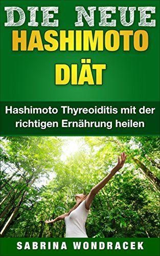 Hashimoto: Hashimoto Diät: Hashimoto Thyreoiditis mit der richtigen Ernährung heilen (Schilddrüse, Hashimoto Thyreoiditis, Schilddrüsenunterfunktion, Hashimoto Ernährung) 1) eBook: Sabrina Wondracek, Hashimoto Diät: Amazon.de: Kindle-Shop
