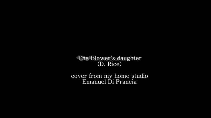 The blower's daughter (Damien Rice cover)