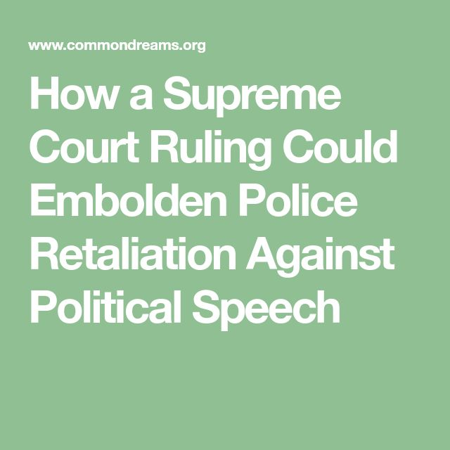 How a Supreme Court Ruling Could Embolden Police Retaliation Against Political Speech