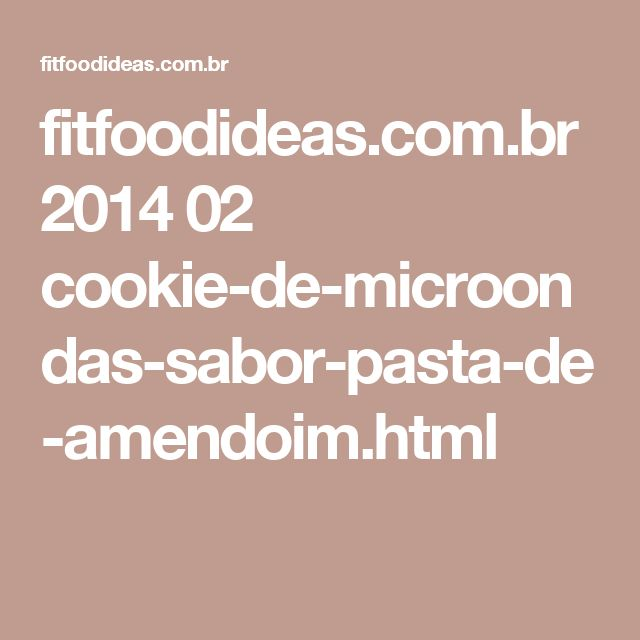 fitfoodideas.com.br 2014 02 cookie-de-microondas-sabor-pasta-de-amendoim.html