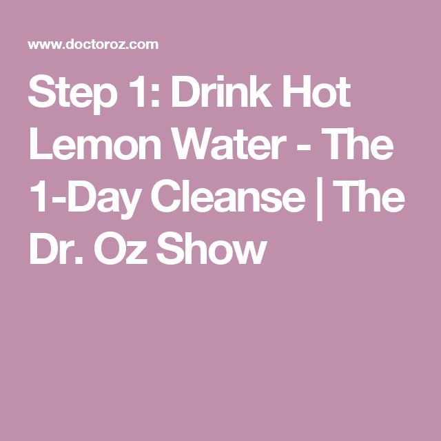 Step 1: Drink Hot Lemon Water - The 1-Day Cleanse | The Dr. Oz Show