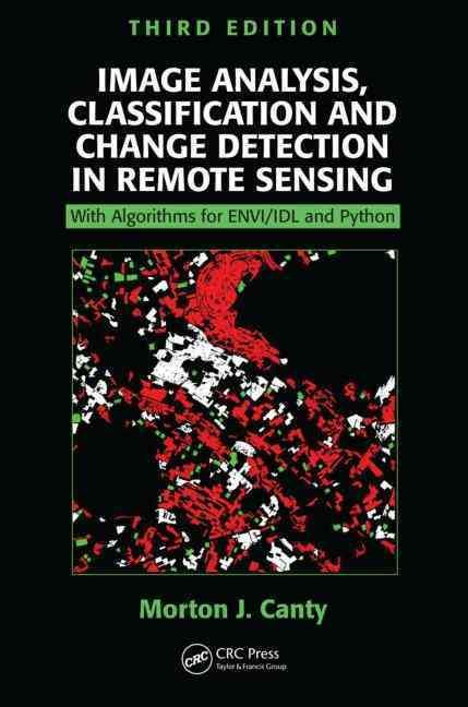 Image Analysis, Classification and Change Detection in Remote Sensing: With Algorithms for Envi/IDL and Python