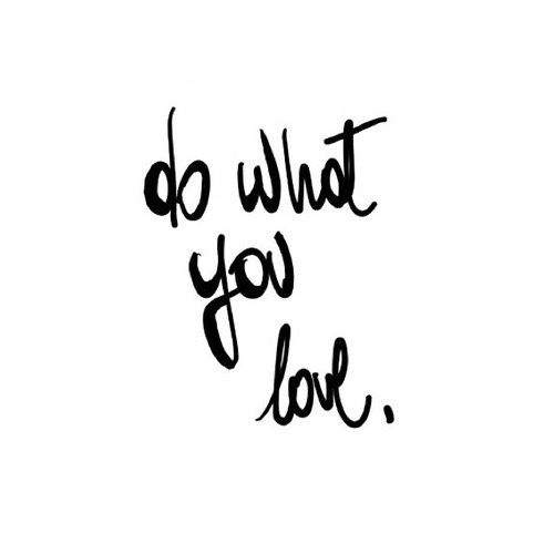 """Do what you love."""