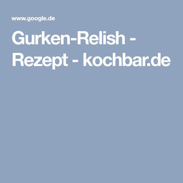Gurken-Relish - Rezept - kochbar.de