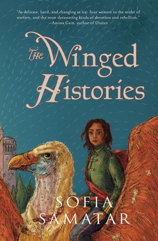 """The winged histories"", by Sofia Samatar - Four women, soldier, scholar, poet, and socialite, are caught up on different sides of a violent rebellion. As war erupts and their families are torn apart, they fear they may disappear into the unwritten pages of history. Using the sword and the pen, the body and the voice, they struggle not just to survive, but to make history."