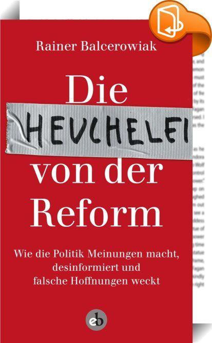 Die Heuchelei von der Reform    :  Arbeitsmarktreform, Rentenreform, Gesundheits- und Pflegereform, Bahnreform, Asylrechtsreform, Mietrechtsreform, Steuerreform … – seit mehr als zwanzig Jahren haben wir in der Bundesrepublik den Eindruck, eine Reform jage die andere. Die führenden Politiker wollen glauben machen, all jene Umgestaltungen seien dringend notwendig, alternativlos und fortschrittlich, damit Land und Leute unverzagt weiterexistieren können – doch wird für die Mehrzahl der M...