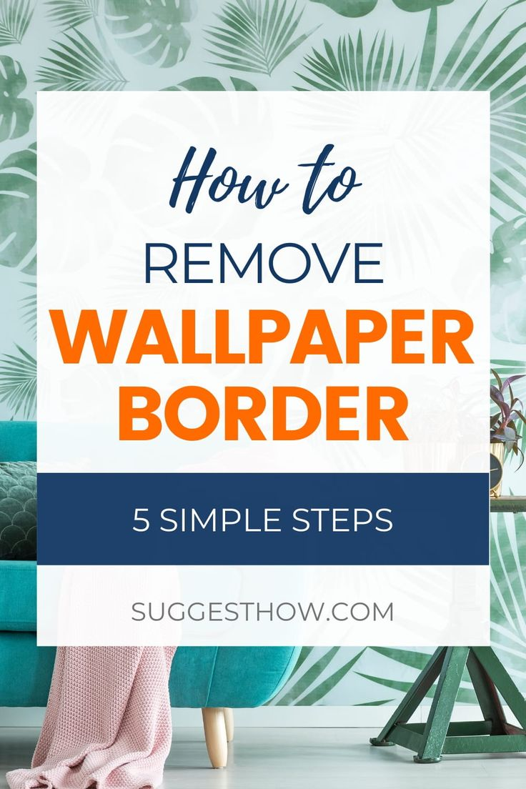 How to Remove Wallpaper Border - 6 Steps to Follow ...