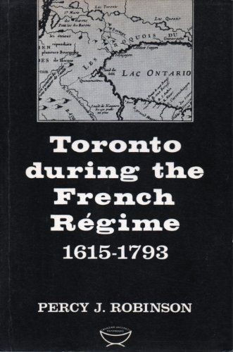 Toronto During the French Regime, 1615-1793…