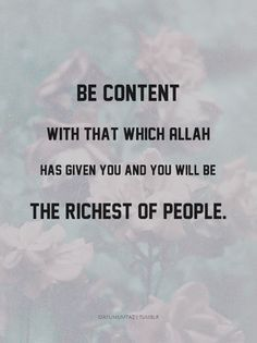 Contentment: Sign of a True Believer!!! There is good news for them in the life of the world and in the hereafter. There is no changing the words of Allah. That is the great victory! (Surah Yunus: 64)