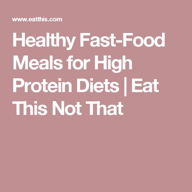 Healthy Fast-Food Meals for High Protein Diets | Eat This Not That