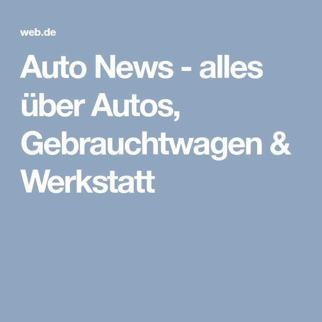 Auto News - alles über Autos, Gebrauchtwagen & Werkstatt