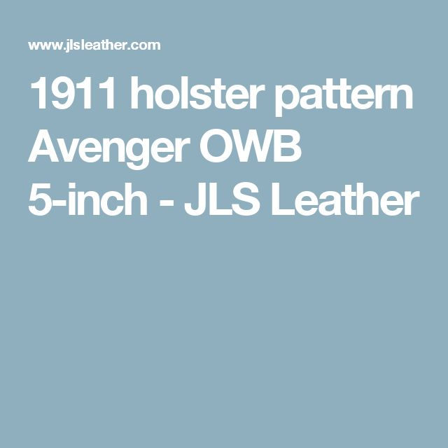 1911 holster pattern Avenger OWB 5-inch - JLS Leather