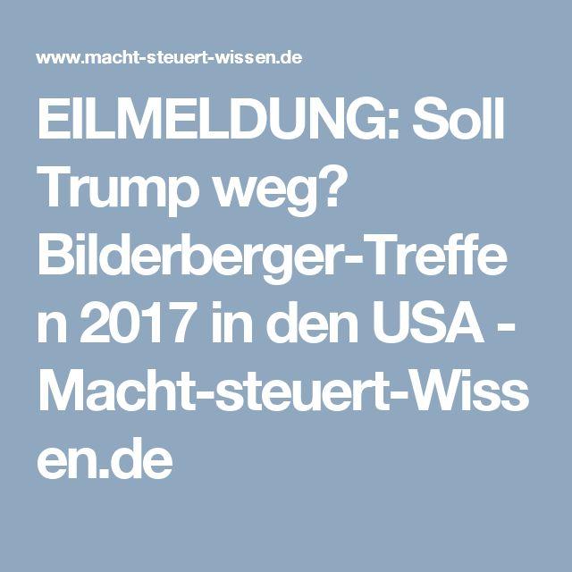 EILMELDUNG: Soll Trump weg? Bilderberger-Treffen 2017 in den USA - Macht-steuert-Wissen.de