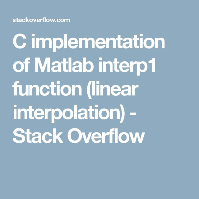 C implementation of Matlab interp1 function (linear interpolation) - Stack Overflow