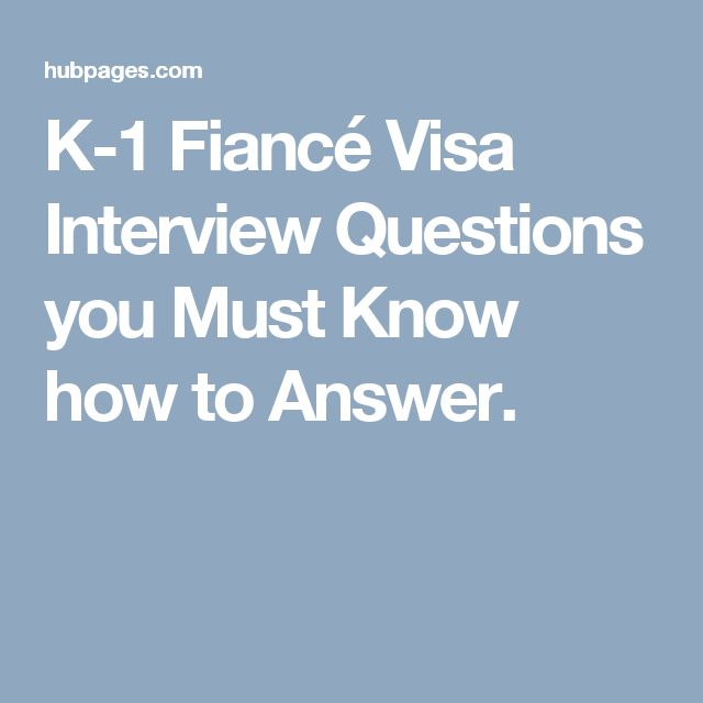 K-1 Fiancé Visa Interview Questions you Must Know how to Answer.