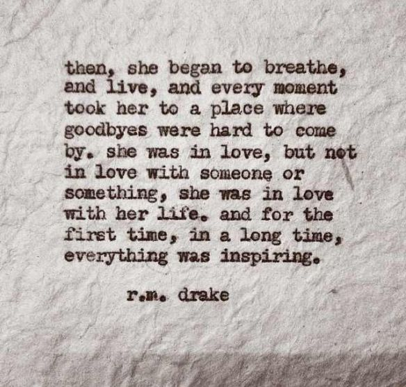 """""""She was in love, but not in love with someone or something, she was in love with her life."""""""