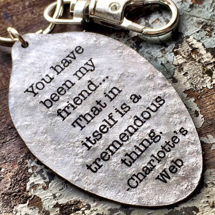 """Charlotte's Web Quote """"You have been my friend...That in itself is a tremendous thing."""" Keychain, Silverware Jewelry, Gift for Friend by kyleemaedesigns on Etsy"""