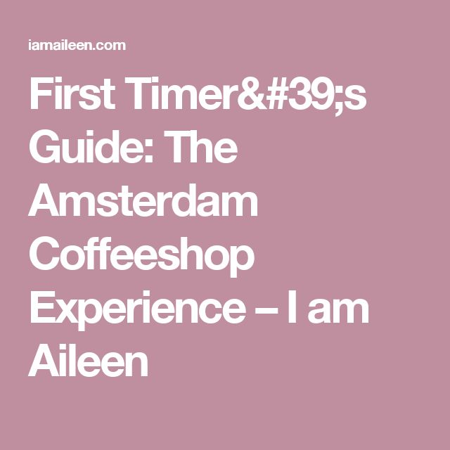 First Timer's Guide: The Amsterdam Coffeeshop Experience – I am Aileen