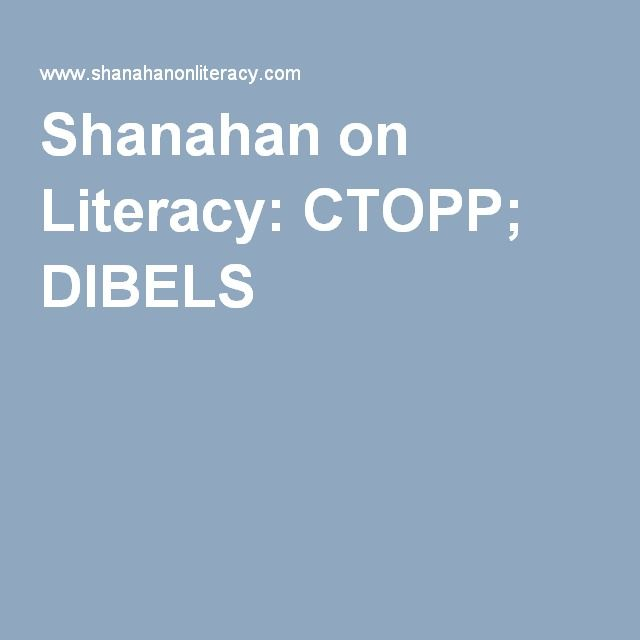comparison of pa and reading tests  Shanahan on Literacy: CTOPP; DIBELS