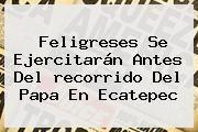 http://tecnoautos.com/wp-content/uploads/imagenes/tendencias/thumbs/feligreses-se-ejercitaran-antes-del-recorrido-del-papa-en-ecatepec.jpg recorrido del Papa en Ecatepec. Feligreses se ejercitarán antes del recorrido del Papa en Ecatepec, Enlaces, Imágenes, Videos y Tweets - http://tecnoautos.com/actualidad/recorrido-del-papa-en-ecatepec-feligreses-se-ejercitaran-antes-del-recorrido-del-papa-en-ecatepec/
