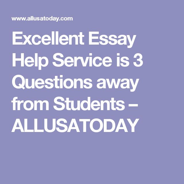 Excellent Essay Help Service is 3 Questions away from Students – ALLUSATODAY